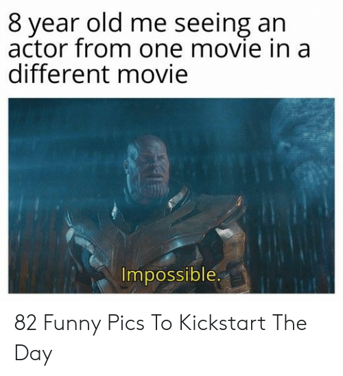 Funny, Movie, and Old: 8 year old me seeing an  actor from one movie in a  different movie  Impossible. 82 Funny Pics To Kickstart The Day