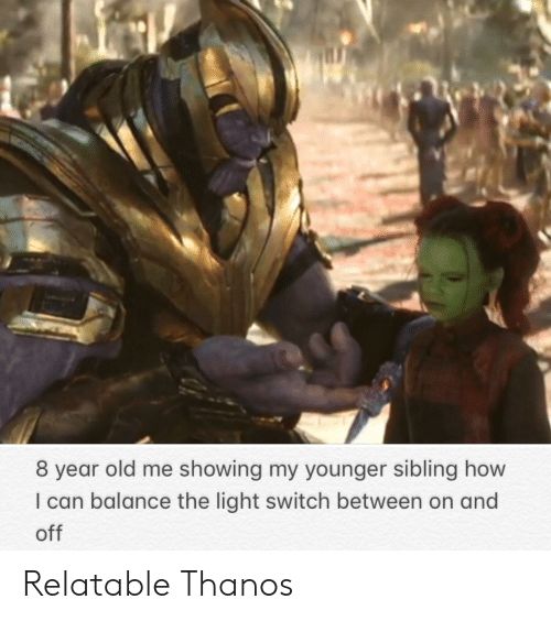 Reddit, Relatable, and Old: 8 year old me showing my younger sibling how  I can balance the light switch between on and  off Relatable Thanos