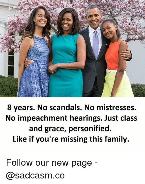 Family, Memes, and 🤖: 8 years. No scandals. No mistresses.  No impeachment hearings. Just clas:s  and grace, personified.  Like if you're missing this family. Follow our new page - @sadcasm.co