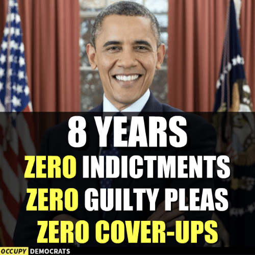 Occupy Democrats: 8 YEARS  ZERO INDICTMENTS  ZERO GUILTY PLEAS  ZERO COVER-UPS  OCCUPY  DEMOCRATS