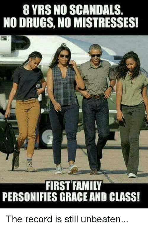 Drugs, Family, and Record: 8 YRS NO SCANDALS  NO DRUGS, NO MISTRESSES!  FIRST FAMILY  PERSONIFIES GRACE AND CLASS! The record is still unbeaten...