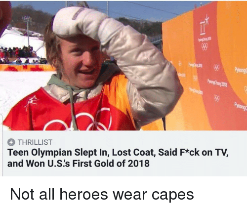 Funny, Lost, and Heroes: 80  THRILLIST  Teen Olympian Slept In, Lost Coat, Said F*ck on TV,  and Won U.S's First Gold of 2018 Not all heroes wear capes