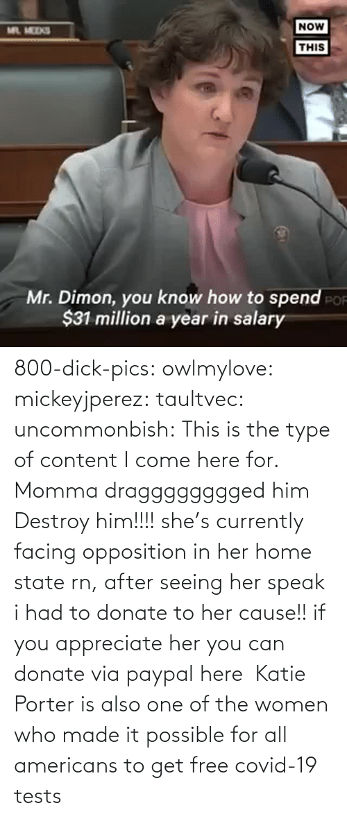 speak: 800-dick-pics: owlmylove:  mickeyjperez:  taultvec:   uncommonbish:  This is the type of content I come here for. Momma dragggggggged him      Destroy him!!!!   she's currently facing opposition in her home state rn, after seeing her speak i had to donate to her cause!! if you appreciate her you can donate via paypal here   Katie Porter is also one of the women who made it possible for all americans to get free covid-19 tests