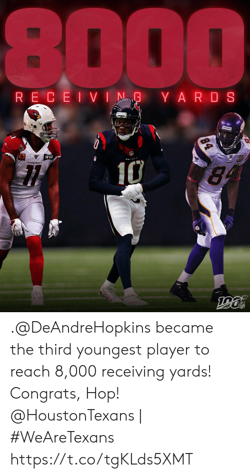 Youngest: 8000  RECEIVING YARDS  WVB  10  84  84 .@DeAndreHopkins became the third youngest player to reach 8,000 receiving yards! Congrats, Hop!  @HoustonTexans | #WeAreTexans https://t.co/tgKLds5XMT