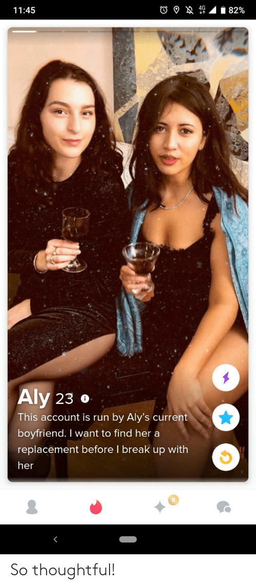Boyfriend: 82%  11:45  Aly 23 o  This account is run by Aly's current  boyfriend. I want to find her a  replacement before I break up with  her So thoughtful!