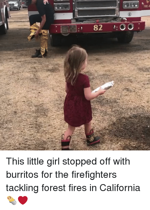 Memes, California, and Girl: 82 OO: This little girl stopped off with burritos for the firefighters tackling forest fires in California 🌯❤️