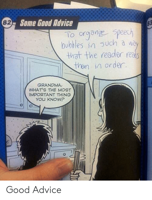 Advice, Grandma, and Good: 82 Some Good Advice  To organiye speech  bubbles in such a way  that the reader reads  then in order.  GRANDMA  WHAT'S THE MOST  IMPORTANT THING  YOU KNOW? Good Advice