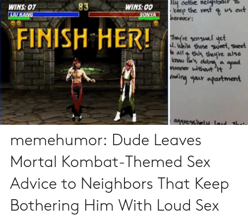 Advice, Dude, and Mortal Kombat: 83  WINS: 00  teep the vesf s us aut  WINS:07  herexcy:  FINISH HER!  re sensual yet  d. While those weet  sheet  atl this, theyre also  now (e's doina a  Manner withot t  oaki  ฯair apartment  Mresstvely laud sh memehumor:  Dude Leaves Mortal Kombat-Themed Sex Advice to Neighbors That Keep Bothering Him With Loud Sex