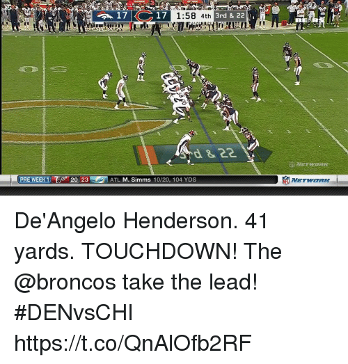 Memes, Broncos, and 🤖: 85  17  1:58 4th  3rd & 2211 ,  38  BERXR  PRE WEEK 1 T sa 2023  罰ATL M. Simms 10/20, 104 YDS De'Angelo Henderson. 41 yards. TOUCHDOWN!  The @broncos take the lead! #DENvsCHI https://t.co/QnAlOfb2RF