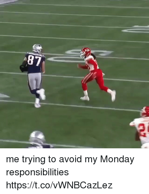 Tom Brady, Monday, and  Responsibilities: 87 me trying to avoid my Monday responsibilities https://t.co/vWNBCazLez