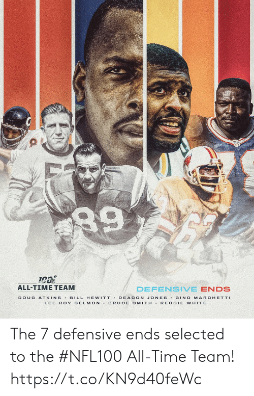 Reggie: 89  ALL-TIME TEAM  DEFENSIVE ENDS  BILL HE WITT DEACON JONES GINO MARCHETTI  BRUCE SMITH REGGIE WHITE  DOUG  ATKINS  LEE ROY SELMON The 7 defensive ends selected to the #NFL100 All-Time Team! https://t.co/KN9d40feWc