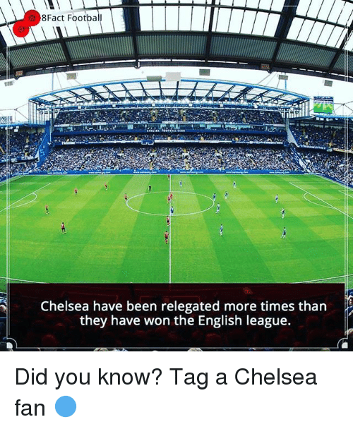 Chelsea, Memes, and English: 8Fact Footba  Chelsea have been relegated more times than  they have won the English league. Did you know? Tag a Chelsea fan 🔵