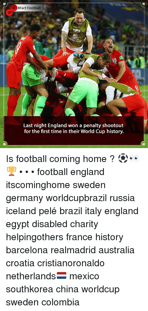 Barcelona, England, and Football: 8Fact Football  4 2018  Last night England won a penalty shootout  for the first time in their World Cup history. Is football coming home ? ⚽️👀🏆 • • • football england itscominghome sweden germany worldcupbrazil russia iceland pelé brazil italy england egypt disabled charity helpingothers france history barcelona realmadrid australia croatia cristianoronaldo netherlands🇳🇱 mexico southkorea china worldcup sweden colombia