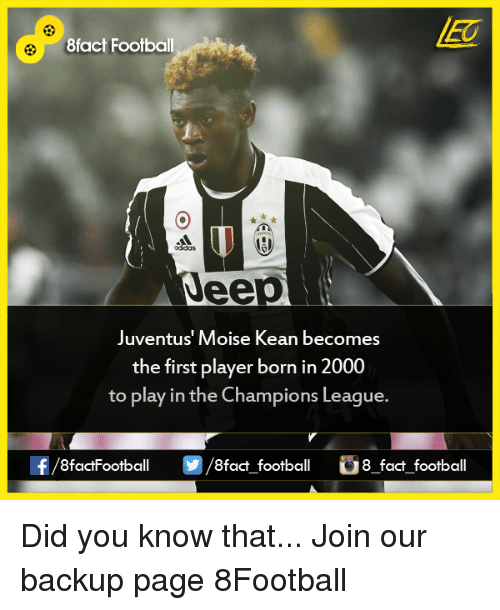 Memes, Champions League, and Juventus: 8fact Football  eep  Juventus Moise Kean becomes  the first player born in 2000  to play in the Champions League.  8factFootball  fact football  8 fact football Did you know that...  Join our backup page 8Football