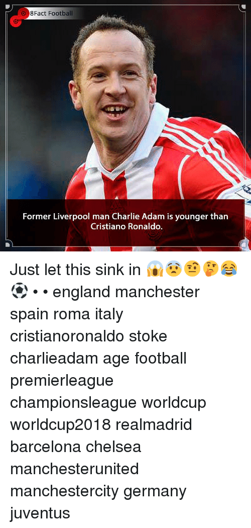 Barcelona, Charlie, and Chelsea: 8Fact Football  Former Liverpool man Charlie Adam is younger than  Cristiano Ronaldo. Just let this sink in 😱😨🤨🤔😂⚽️ • • england manchester spain roma italy cristianoronaldo stoke charlieadam age football premierleague championsleague worldcup worldcup2018 realmadrid barcelona chelsea manchesterunited manchestercity germany juventus