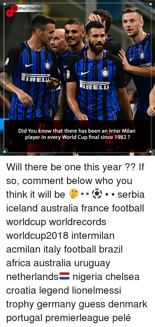 Africa, Chelsea, and Football: 8Fact Football  RELLI  Did You know that there has been an Inter Milan  player in every World Cup final since 1982? Will there be one this year ?? If so, comment below who you think it will be 🤔👀⚽️ • • serbia iceland australia france football worldcup worldrecords worldcup2018 intermilan acmilan italy football brazil africa australia uruguay netherlands🇳🇱 nigeria chelsea croatia legend lionelmessi trophy germany guess denmark portugal premierleague pelé