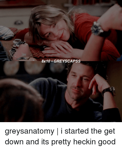 Heckin: 8x10 GREY SCAPSS greysanatomy | i started the get down and its pretty heckin good