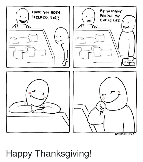 Life, Thanksgiving, and Happy: 8Y So MANY  HAVE You BEEN  ..HELPED SIR?  . .PEOPLE MY  ENTIRE LIFE  NATHANWPYLE <p>Happy Thanksgiving!</p>