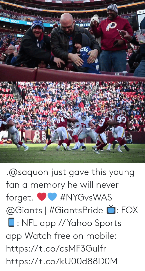 Will Never: 9:16  GITAL TECH.  BETTER  127   93 .@saquon just gave this young fan a memory he will never forget. ❤️💙 #NYGvsWAS   @Giants | #GiantsPride  📺: FOX 📱: NFL app // Yahoo Sports app Watch free on mobile: https://t.co/csMF3Gulfr https://t.co/kU00d88D0M