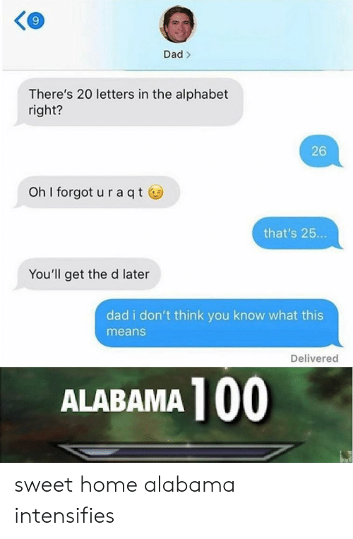 Anaconda, Dad, and Alabama: 9 Dad> There's 20 letters in the alphabet