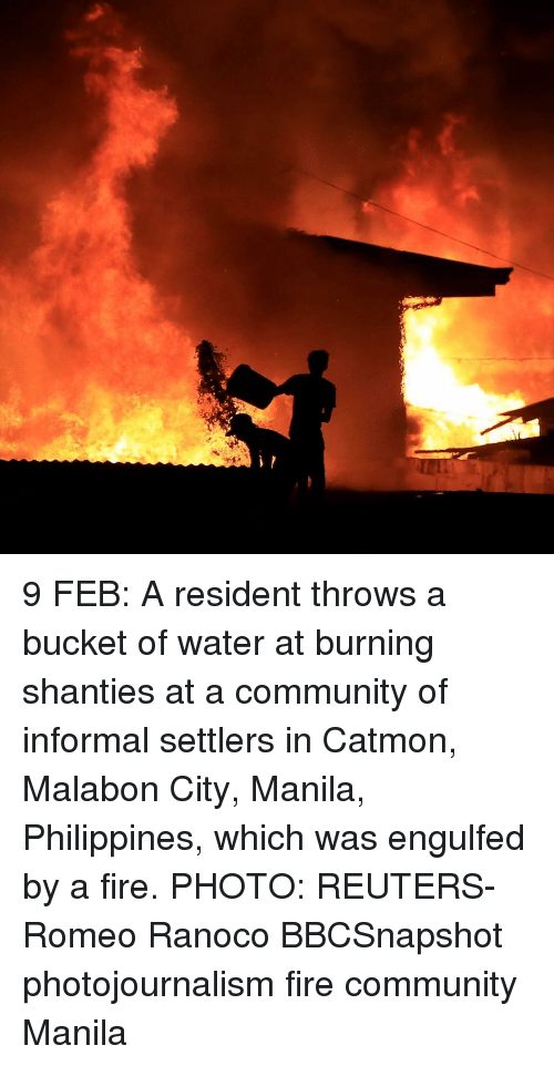 Memes, Reuters, and 🤖: 9 FEB: A resident throws a bucket of water at burning shanties at a community of informal settlers in Catmon, Malabon City, Manila, Philippines, which was engulfed by a fire. PHOTO: REUTERS-Romeo Ranoco BBCSnapshot photojournalism fire community Manila