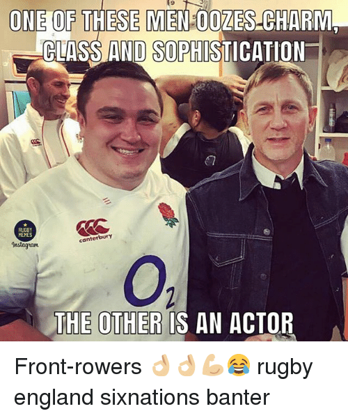 England, Instagram, and Memes: (9  ONE OF THESE MEN 00ZES CHARDM  CLASS AND SOPHISTICAT  ON  RUGBY  MEMES  canterbury  Instagram  THE OTHER IS AN ACTOR Front-rowers 👌🏼👌🏼💪🏼😂 rugby england sixnations banter
