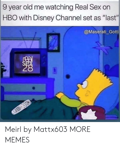 """9 Year Old: 9 year old me watching Real Sex on  HBO with Disney Channel set as """"last""""  @Maserati Gotti  se Meirl by Mattx603 MORE MEMES"""