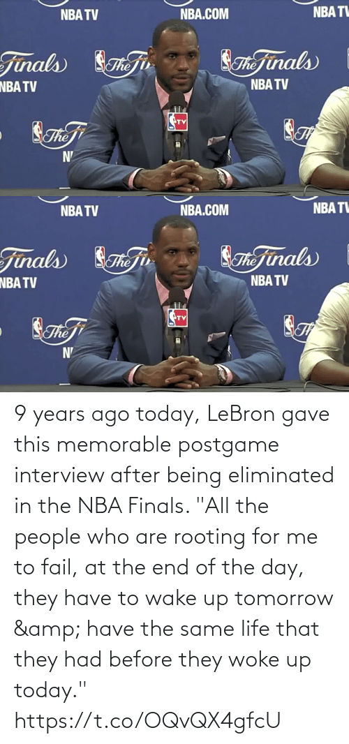 """Life: 9 years ago today, LeBron gave this memorable postgame interview after being eliminated in the NBA Finals.   """"All the people who are rooting for me to fail, at the end of the day, they have to wake up tomorrow & have the same life that they had before they woke up today."""" https://t.co/OQvQX4gfcU"""