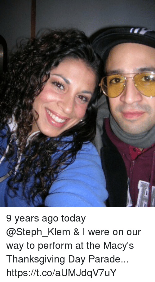 Memes, Thanksgiving, and Thanksgiving Day: 9 years ago today @Steph_Klem & I were on our way to perform at the Macy's Thanksgiving Day Parade... https://t.co/aUMJdqV7uY