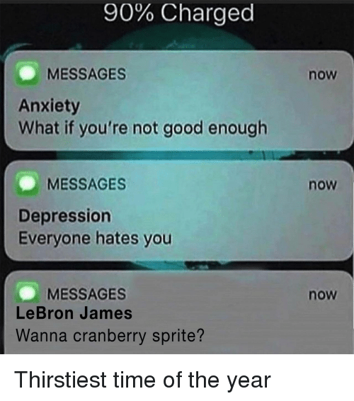 cranberry: 90% Charged  MESSAGES  Anxiety  What if you're not good enough  now  MESSAGES  now  Depression  Everyone hates you  MESSAGES  LeBron James  now  Wanna cranberry sprite? Thirstiest time of the year