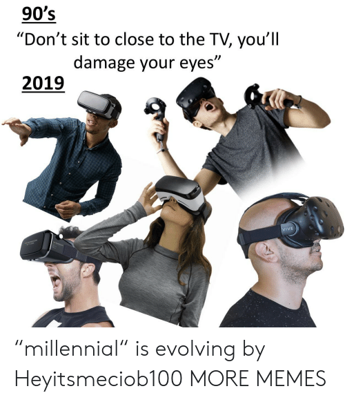 "Dank, Memes, and Target: 90's  ""Don't sit to close to the TV, you'll  damage your eyes""  )l  2019  IVE ""millennial"" is evolving by Heyitsmeciob100 MORE MEMES"