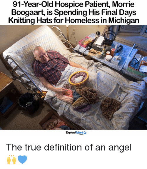 Definitely, Homeless, and Memes: 91-Year-old Hospice Patient, Morrie  Boogaart, is Spending His Final Days  Knitting Hats for Homeless in Michigan  Talent  Explore The true definition of an angel 🙌💙