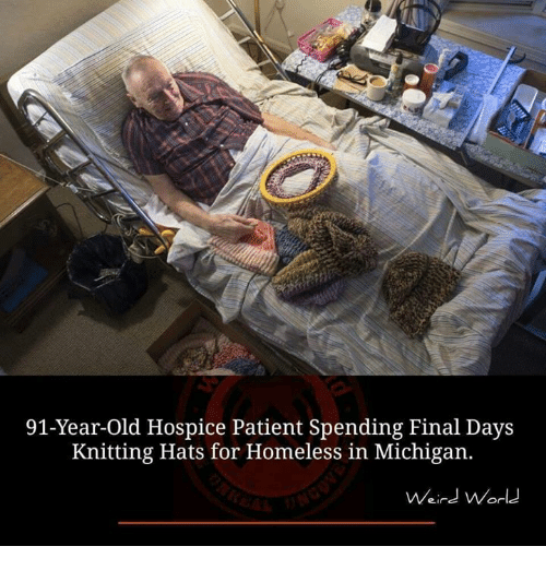 Homeless, Memes, and Michigan: 91-Year-old Hospice Patient Spending Final Days  Knitting Hats for Homeless in Michigan.  Weird World