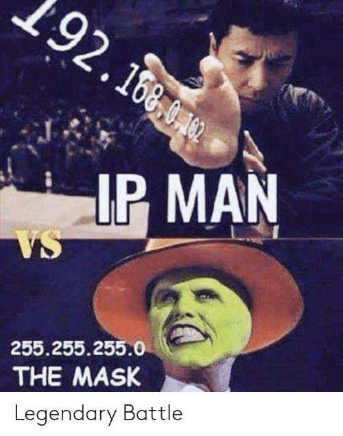 The Mask, Mask, and Ip Man: 92.16  IP MAN  255.255.255.0  THE MASK Legendary Battle
