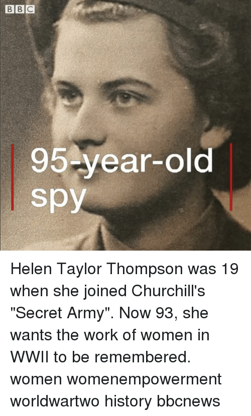 "Memes, Work, and Army: 95-year-old  spy Helen Taylor Thompson was 19 when she joined Churchill's ""Secret Army"". Now 93, she wants the work of women in WWII to be remembered. women womenempowerment worldwartwo history bbcnews"