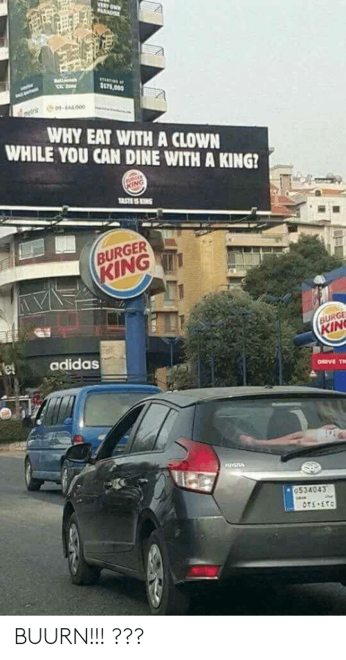 King, Clown, and Can: 9646 000  WHY EAT WITH A CLOWN  WHILE YOU CAN DINE WITH A KING?  URGER  URGE  ING  etadidas  0534043 BUURN!!! ???
