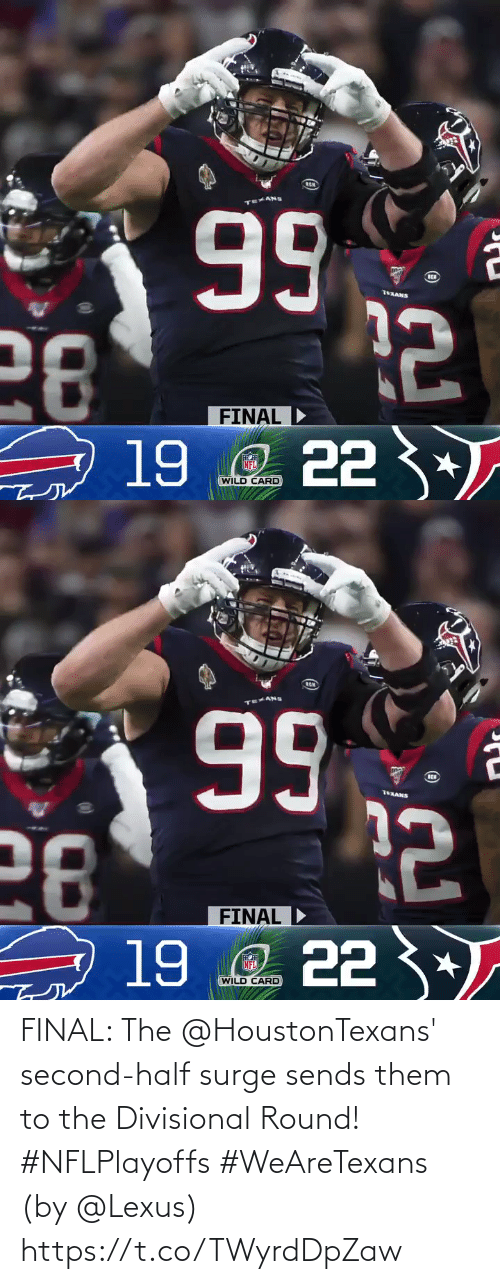 Second: 99  28  19 e 22 3  76XANS  FINAL  FINAL D  NFL  WILD CARD   RCH  99  28  19 e 22 *  TEXANS  FINAL  FINAL D  NFL  WILD CARD FINAL: The @HoustonTexans' second-half surge sends them to the Divisional Round! #NFLPlayoffs #WeAreTexans  (by @Lexus) https://t.co/TWyrdDpZaw