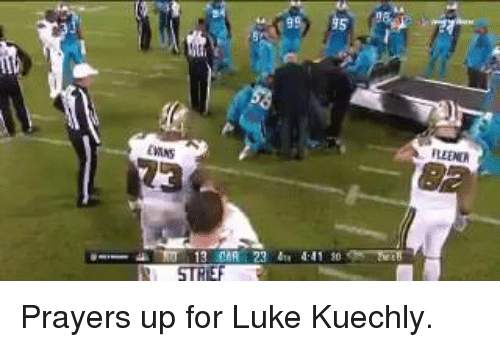 kuechly: 99,  95  CHINS  FLEDER  一4.TT 13 MRI 23 ěta 4:41 100- NT Prayers up for Luke Kuechly.