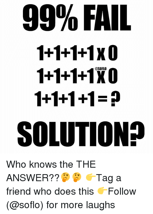 Soflo: 99% FAIL  1+1+1+1x0  1+1+1+1XO  1+1+1+1  SOLUTION? Who knows the THE ANSWER??🤔🤔 👉Tag a friend who does this 👉Follow (@soflo) for more laughs