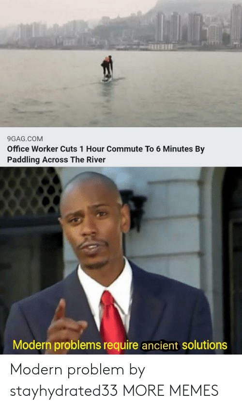 Paddling: 9GAG.COM  Office Worker Cuts 1 Hour Commute To 6 Minutes By  Paddling Across The River  Modern problems require ancient solutions Modern problem by stayhydrated33 MORE MEMES