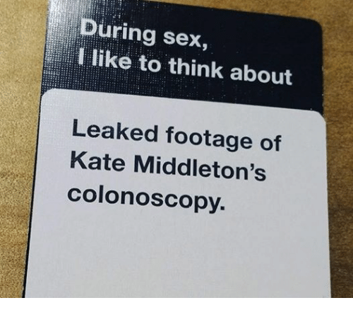 Kate Middleton: During sex  I like to think about  Leaked footage of  Kate Middleton's  colonoscopy