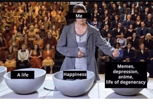 happy meme: A life  Me  Happiness  Memes,  depression,  anime,  life of degeneracy