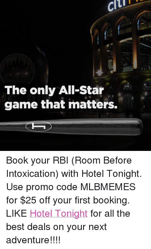 All Star, Books, and Mlb: Citi  The only All-Star  game that matters. Book your RBI (Room Before Intoxication) with Hotel Tonight. Use promo code MLBMEMES for $25 off your first booking. LIKE Hotel Tonight  for all the best deals on your next adventure!!!!