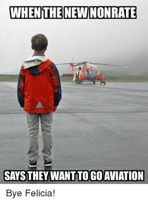 Bye Felicia, Coast Guard, and Aviation: WHEN THE NEW NONRATE  SAYSTHEY WANT TO GO AVIATION Bye Felicia!