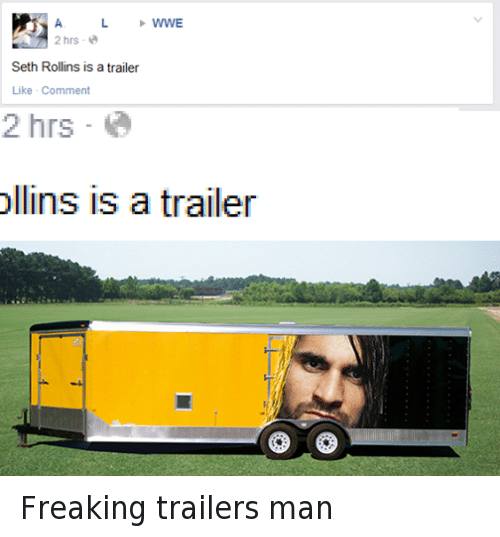 Wrestling, World Wrestling Entertainment, and Seth Rollins: WWE  2 hrs  Seth Rollins is a trailer  Like Comment  2 hrs  ollins is a trailer Freaking trailers man