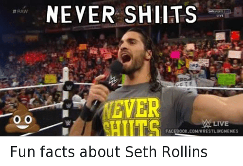 Facebook, Facts, and Wrestling: RAW  O O  NEVER SHIITS  LIVE  ETE  EVER  LIVE  FACEBOOK.COMWRESTLINGMEMES Fun facts about Seth Rollins
