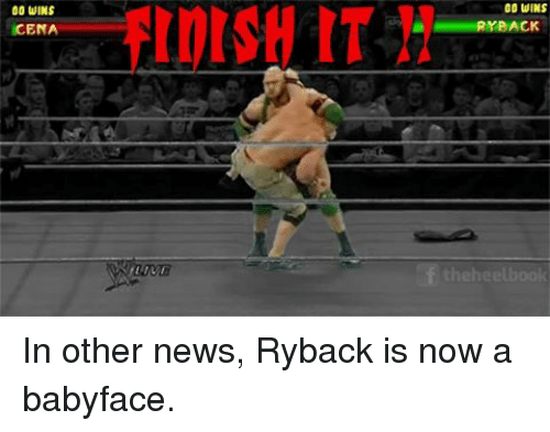 ryback: 00 WINS  CENA  00 WINS  RYBACK  the heelbook In other news, Ryback is now a babyface.