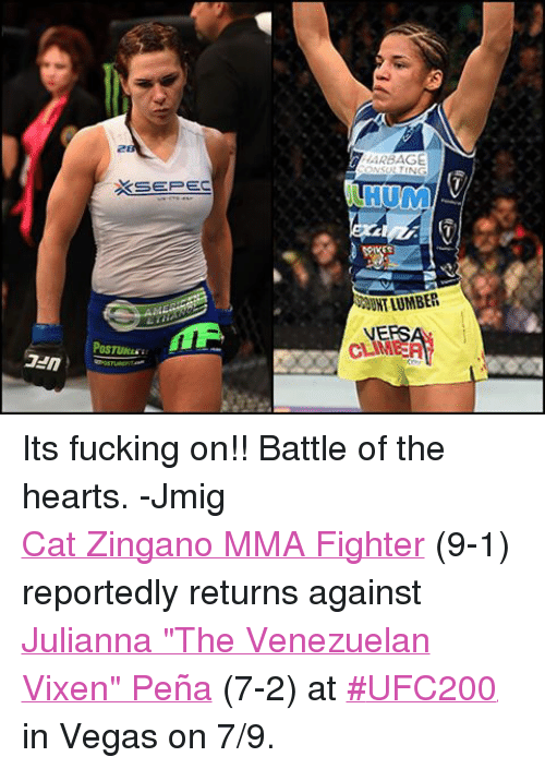 """zingano: KSEPEC  ARBAGE  ONSULTING  TRUM/  ERS Its fucking on!! Battle of the hearts. -JmigCat Zingano MMA Fighter (9-1) reportedly returns against Julianna """"The Venezuelan Vixen"""" Peña (7-2) at #UFC200 in Vegas on 7/9."""