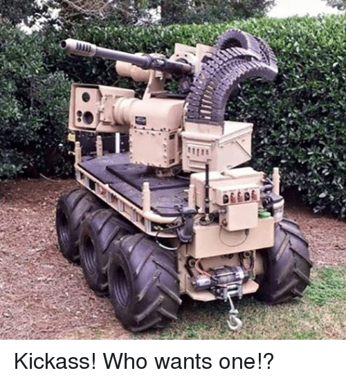Military, Kickass, and Kickasses: 11111 Kickass! Who wants one!?