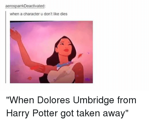 """Dolores Umbridge, Funny, and Harry Potter: aerosparrkDeactivated  When a character u don't like dies """"When Dolores Umbridge from Harry Potter got taken away"""""""